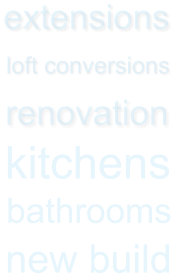 extensions loft conversions renovation new build  kitchens  bathrooms